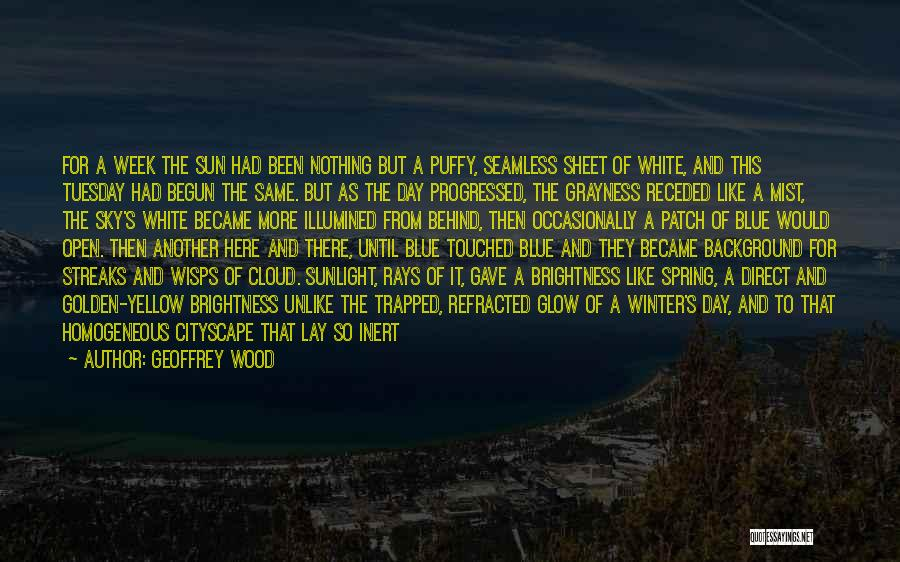 Blue Sky White Cloud Quotes By Geoffrey Wood
