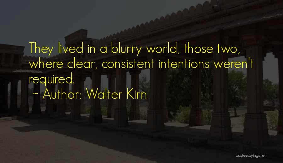 Blurry World Quotes By Walter Kirn