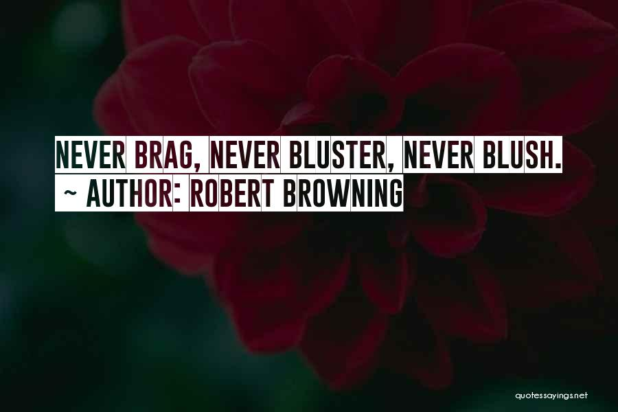 Bluster Quotes By Robert Browning