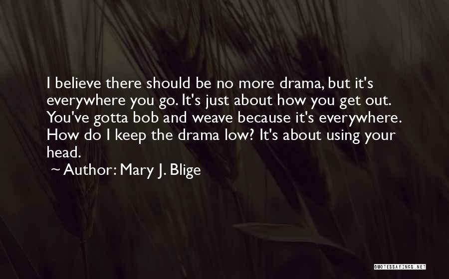 Bob And Weave Quotes By Mary J. Blige