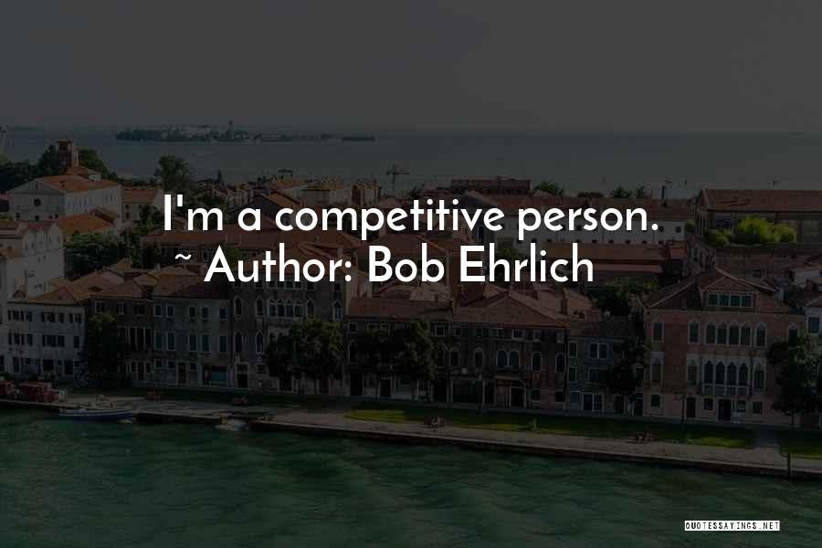 Bob Ehrlich Quotes 934432
