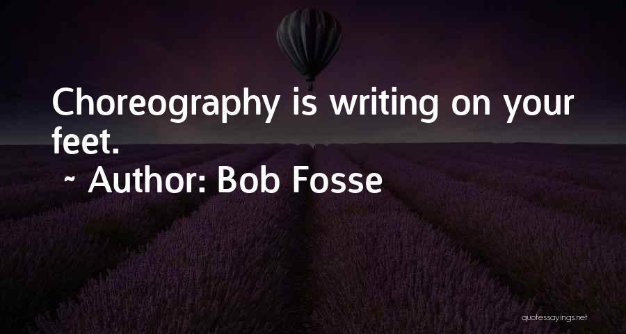 Bob Fosse Choreography Quotes By Bob Fosse