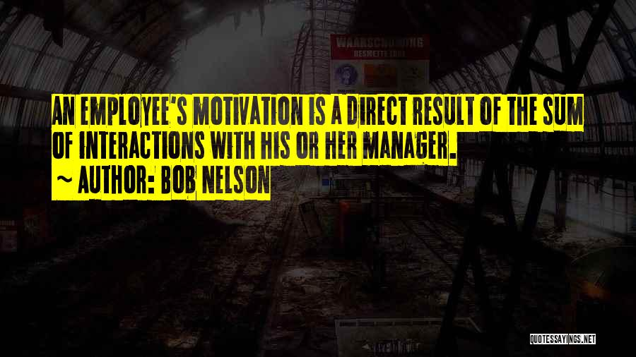 Bob Nelson Motivation Quotes By Bob Nelson
