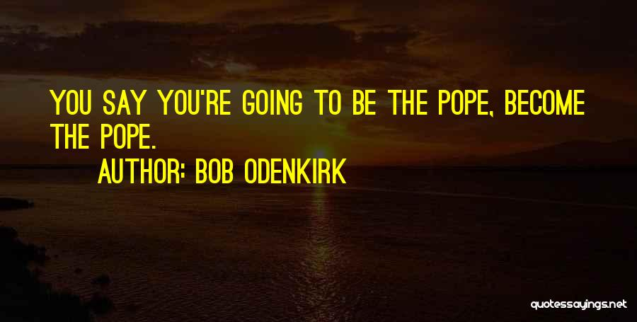 Bob Odenkirk Quotes 826372
