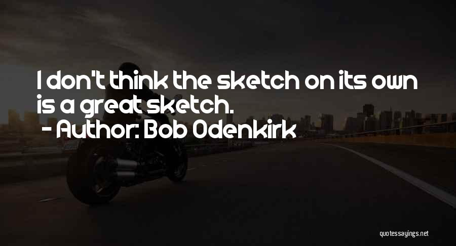 Bob Odenkirk Quotes 83213