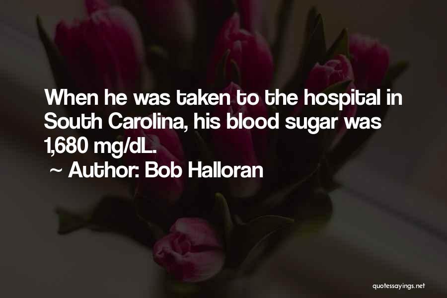 Bob Sugar Quotes By Bob Halloran