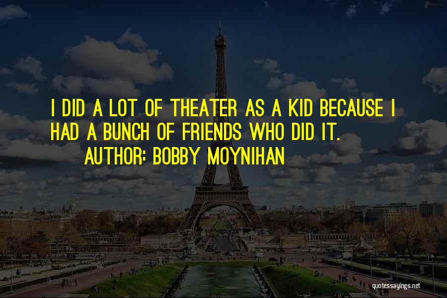 Bobby Moynihan Quotes 2061115
