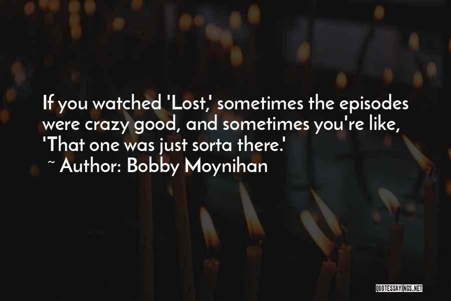 Bobby Moynihan Quotes 587998