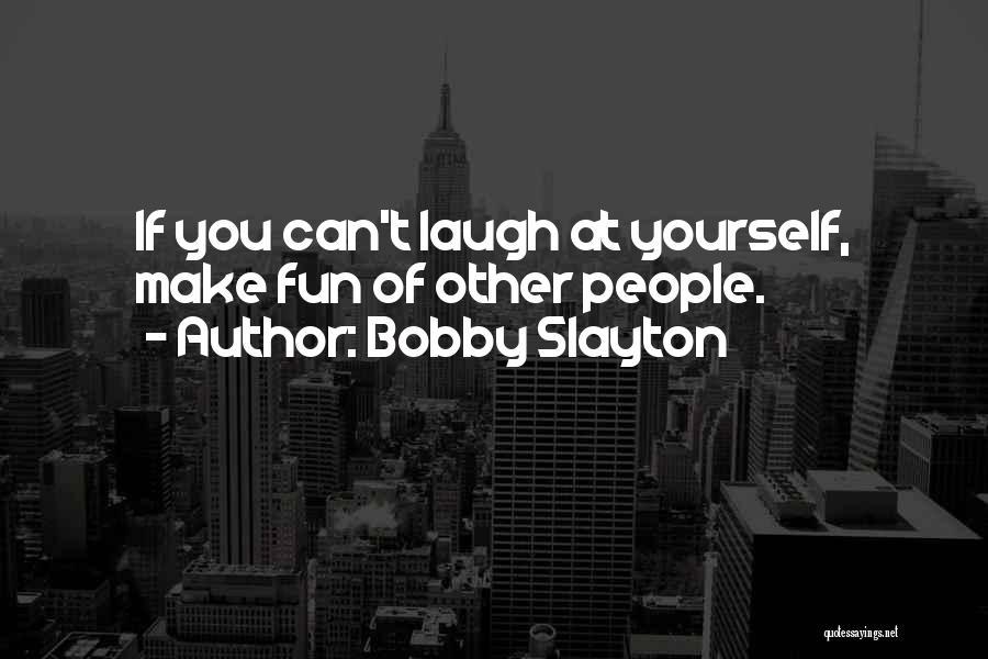 Bobby Slayton Quotes 1588434