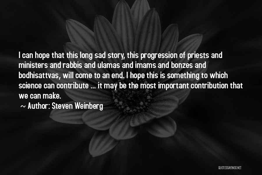 Bodhisattvas Quotes By Steven Weinberg
