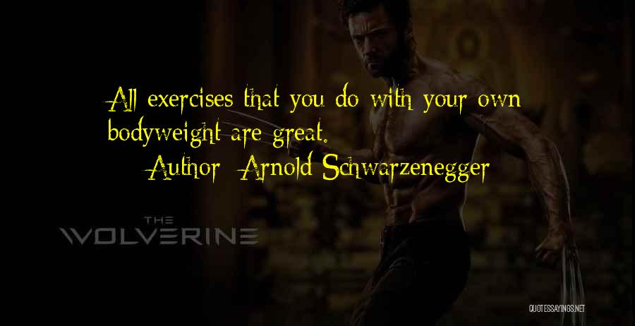 Bodyweight Exercises Quotes By Arnold Schwarzenegger