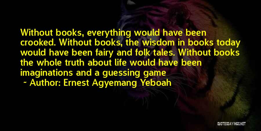 Book And Life Quotes By Ernest Agyemang Yeboah