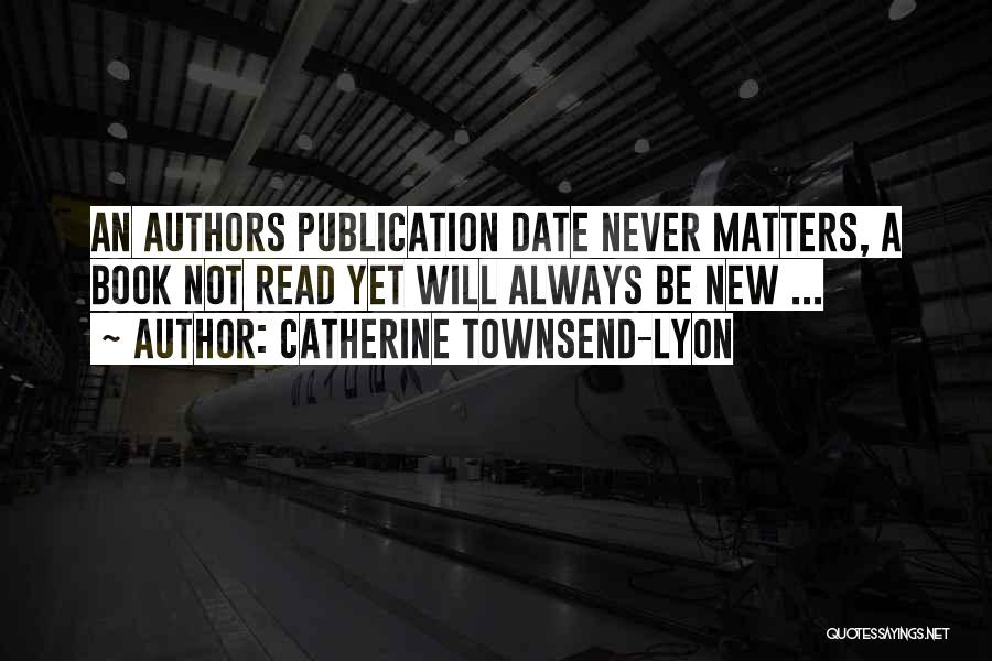 Book Publication Quotes By Catherine Townsend-Lyon