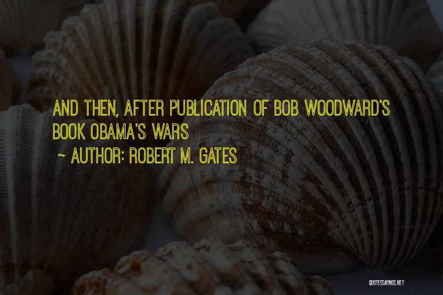 Book Publication Quotes By Robert M. Gates