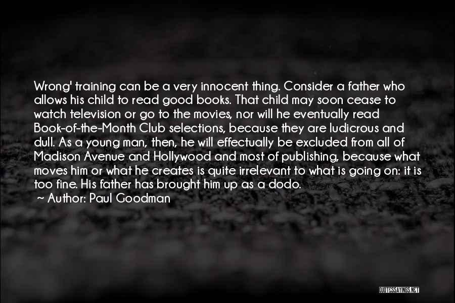 Books And Movies Quotes By Paul Goodman