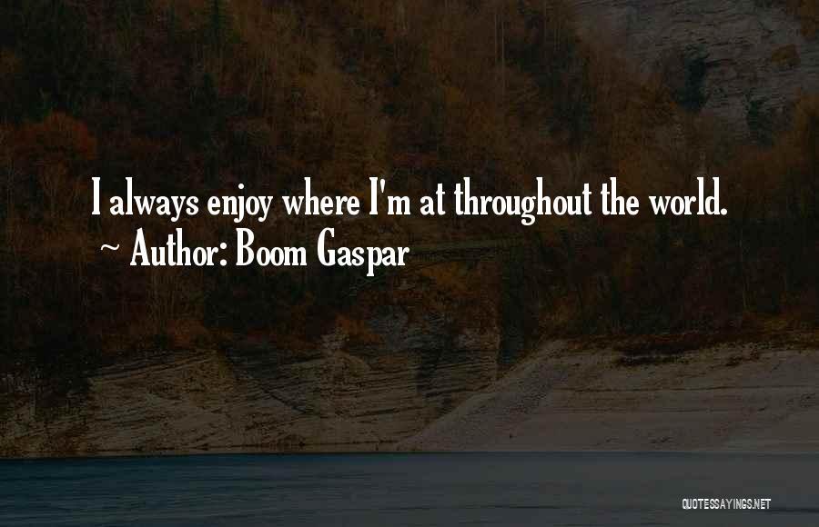 Boom Gaspar Quotes 2128640