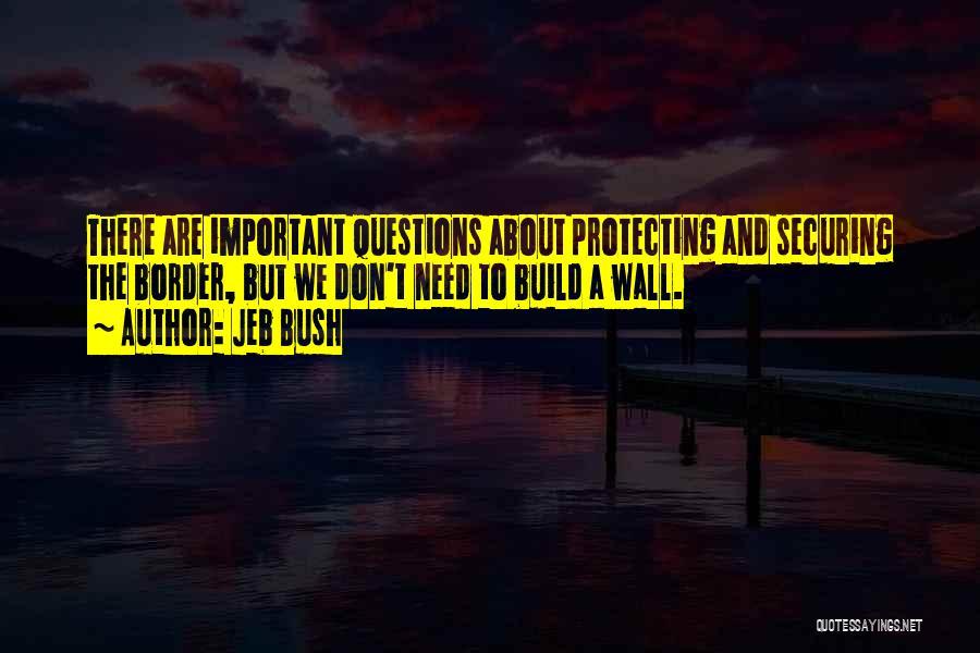Border Wall Quotes By Jeb Bush
