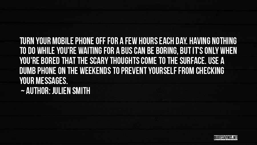 Boring Weekends Quotes By Julien Smith