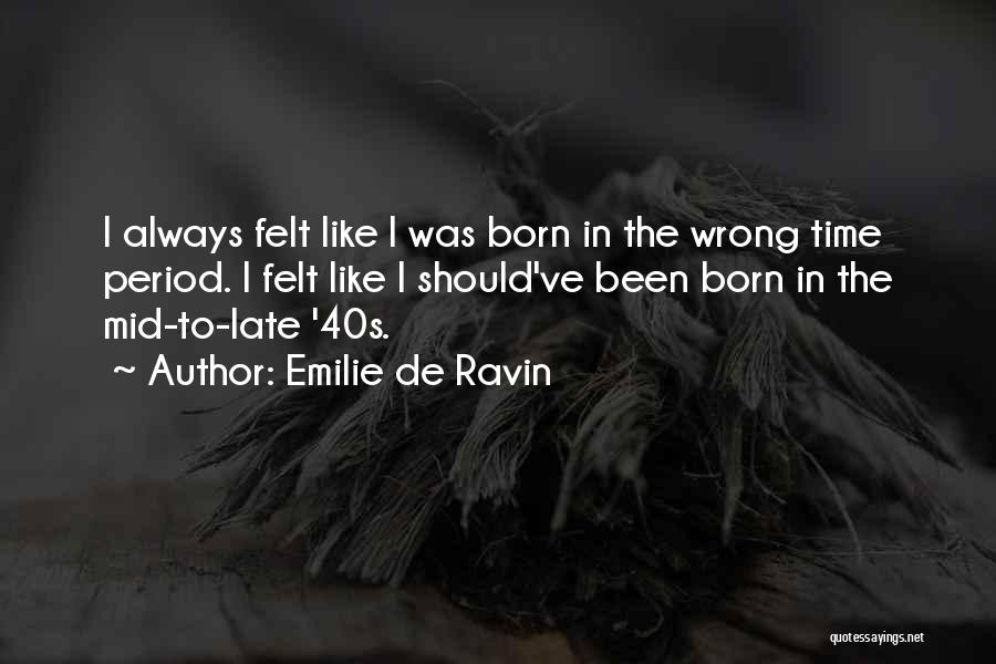Born In The Wrong Time Quotes By Emilie De Ravin