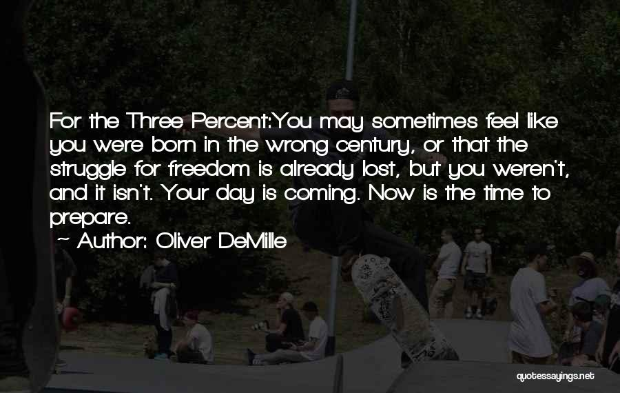 Born In The Wrong Time Quotes By Oliver DeMille