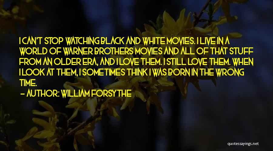 Born In The Wrong Time Quotes By William Forsythe