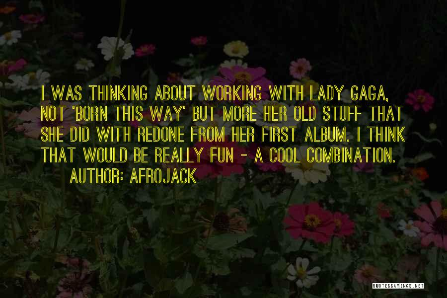 Born This Way Album Quotes By Afrojack