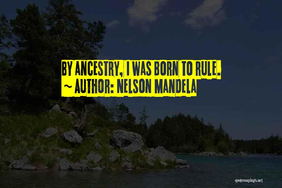 Born To Rule Quotes By Nelson Mandela