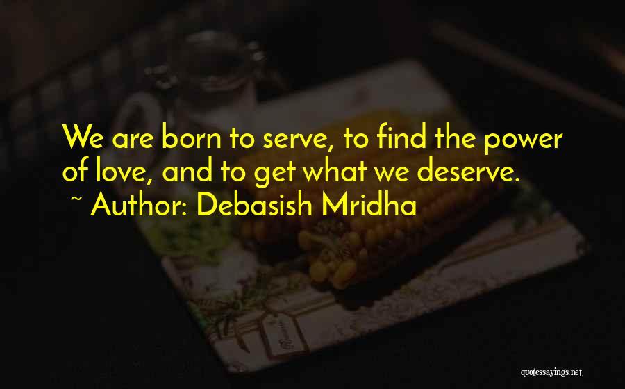 Born To Serve Quotes By Debasish Mridha