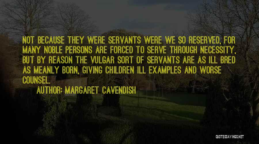 Born To Serve Quotes By Margaret Cavendish