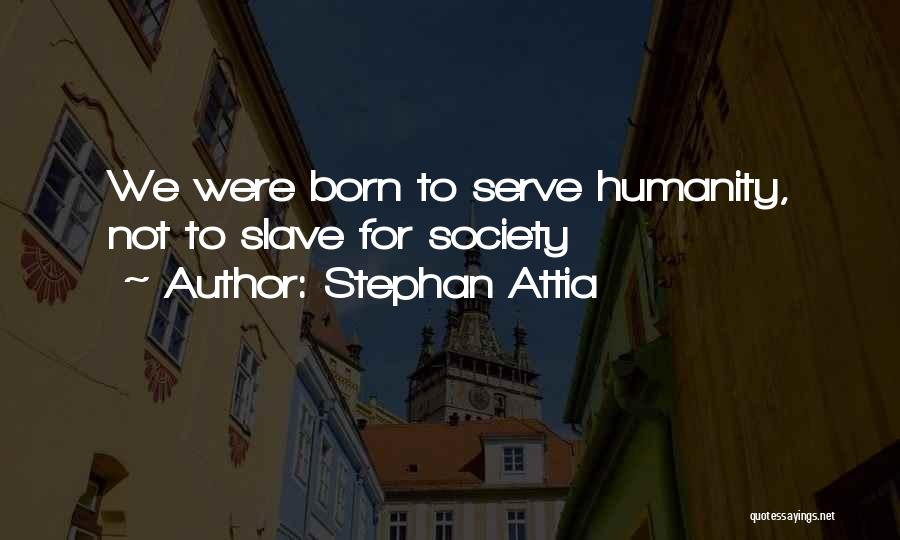 Born To Serve Quotes By Stephan Attia
