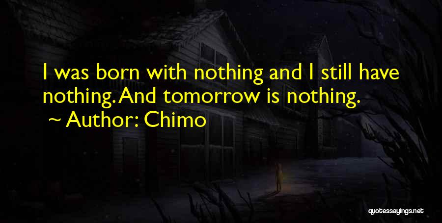 Born With Nothing Quotes By Chimo