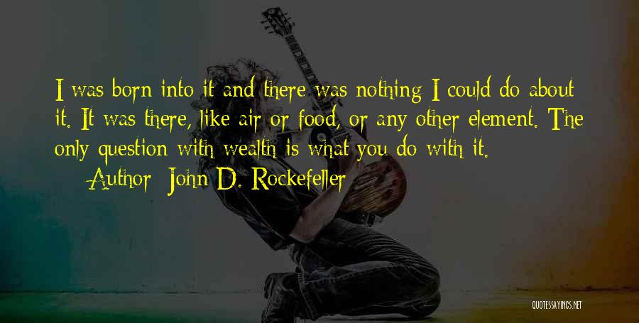 Born With Nothing Quotes By John D. Rockefeller