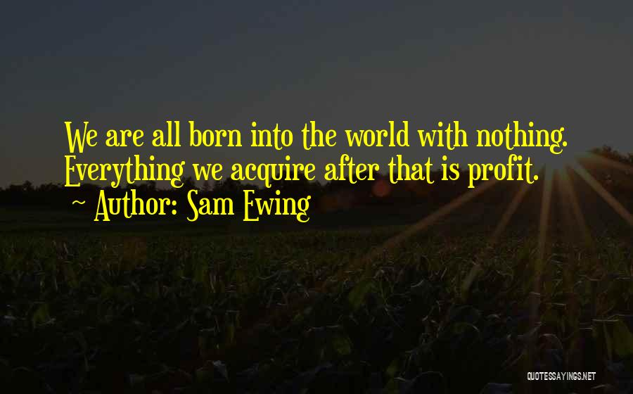 Born With Nothing Quotes By Sam Ewing