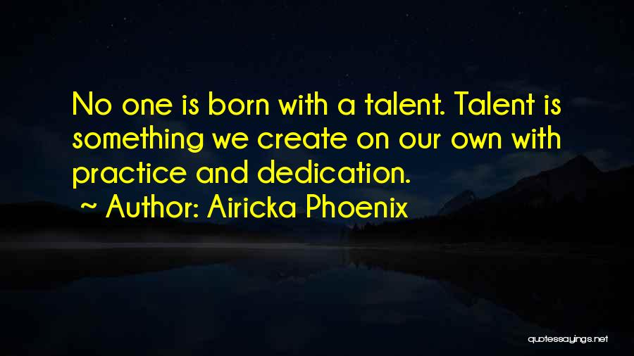 Born With Talent Quotes By Airicka Phoenix