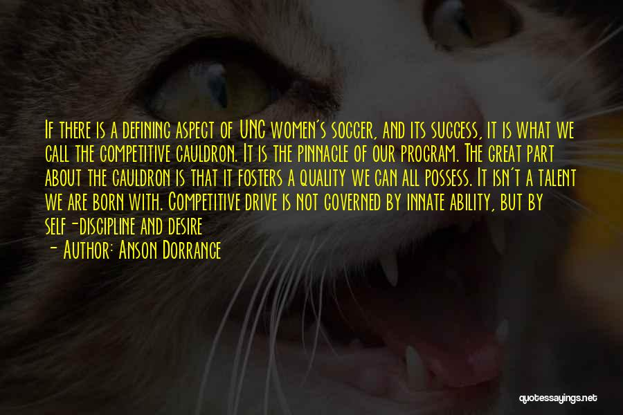 Born With Talent Quotes By Anson Dorrance