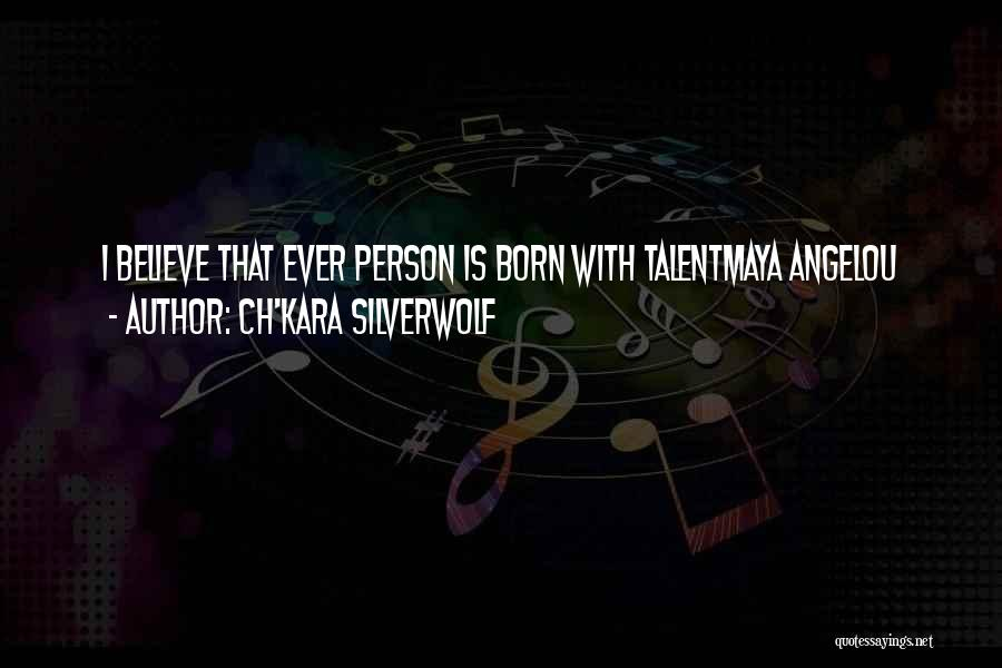 Born With Talent Quotes By Ch'kara SilverWolf