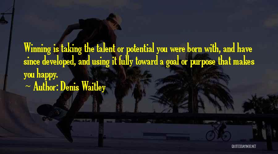 Born With Talent Quotes By Denis Waitley