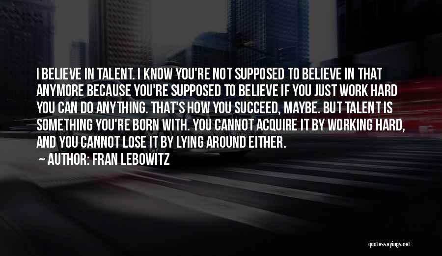 Born With Talent Quotes By Fran Lebowitz