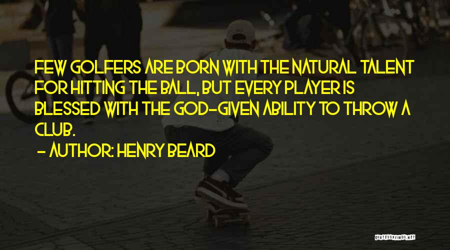 Born With Talent Quotes By Henry Beard