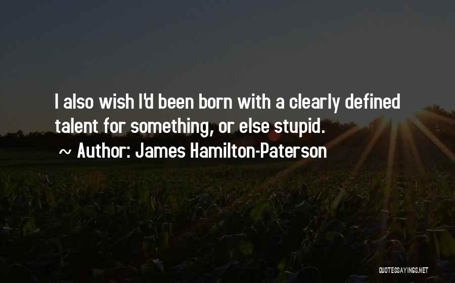 Born With Talent Quotes By James Hamilton-Paterson