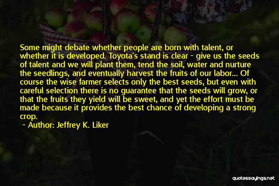 Born With Talent Quotes By Jeffrey K. Liker
