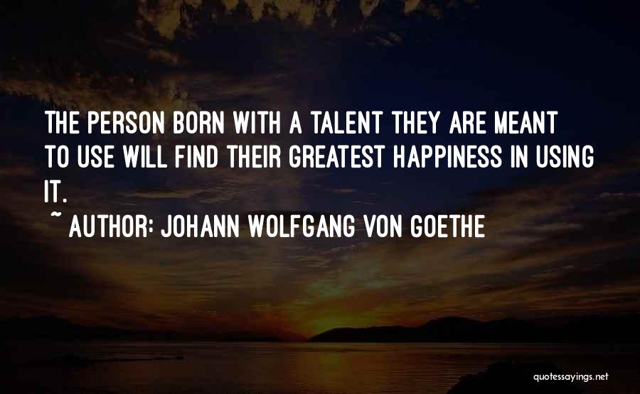 Born With Talent Quotes By Johann Wolfgang Von Goethe