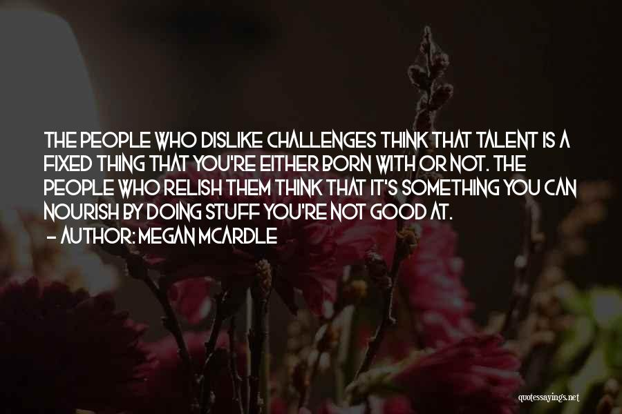 Born With Talent Quotes By Megan McArdle