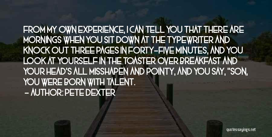 Born With Talent Quotes By Pete Dexter