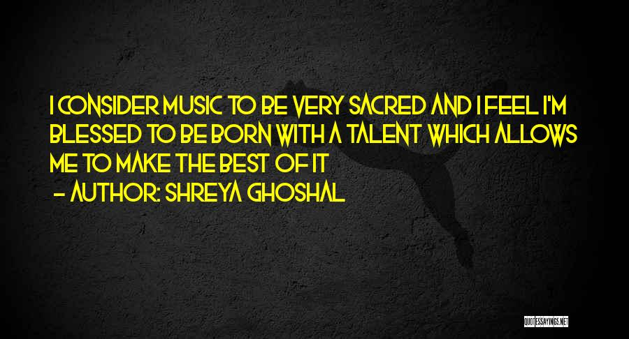 Born With Talent Quotes By Shreya Ghoshal