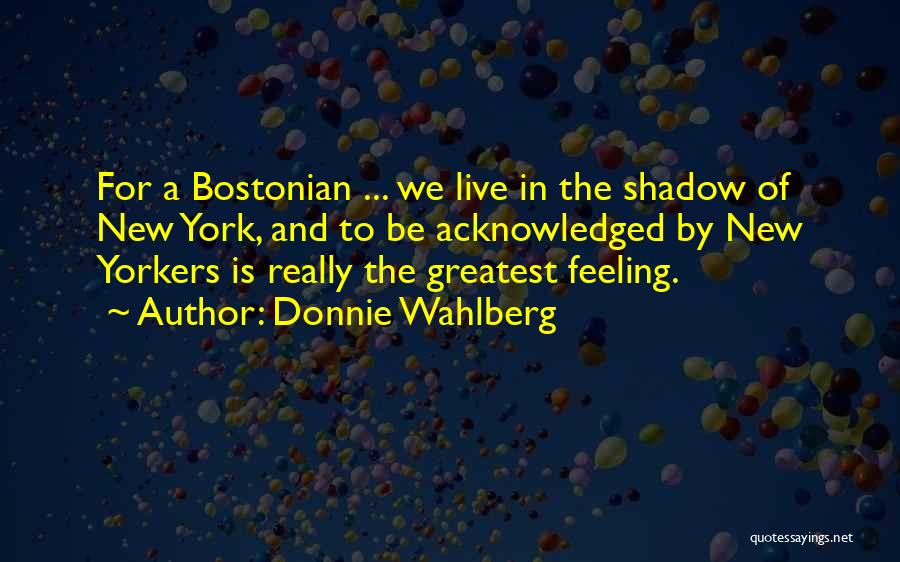Bostonian Quotes By Donnie Wahlberg