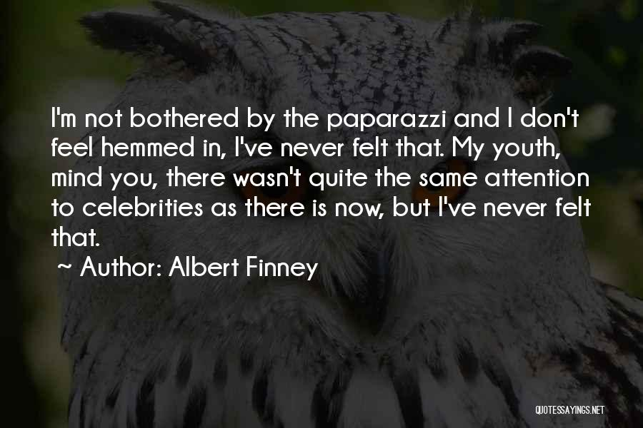 Bothered Mind Quotes By Albert Finney