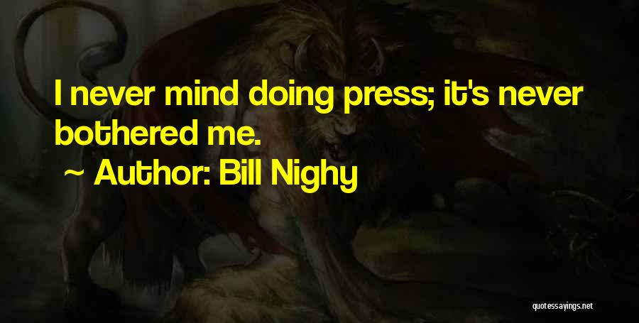 Bothered Mind Quotes By Bill Nighy