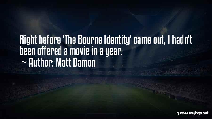 Bourne Identity Quotes By Matt Damon