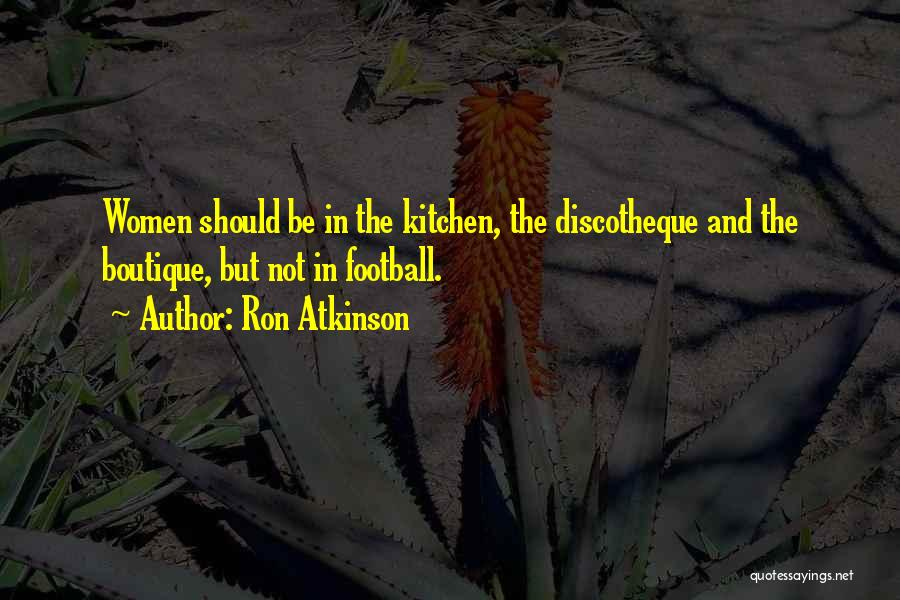 Boutique Quotes By Ron Atkinson